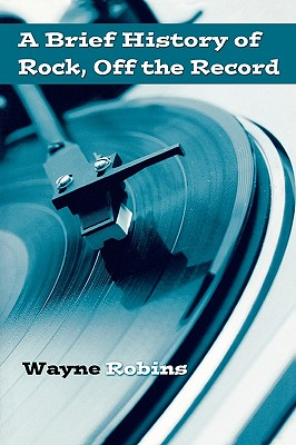 A Brief History of Rock, Off the Record By Robins, Wayne