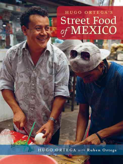 Hugo Ortega's Street Food of Mexico By Ortega, Hugo/ De Los Santos, Penny